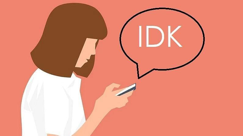 IDK: IDK चा अर्थ I Don't Know म्हणजेच मला माहिती नाही असा आहे.